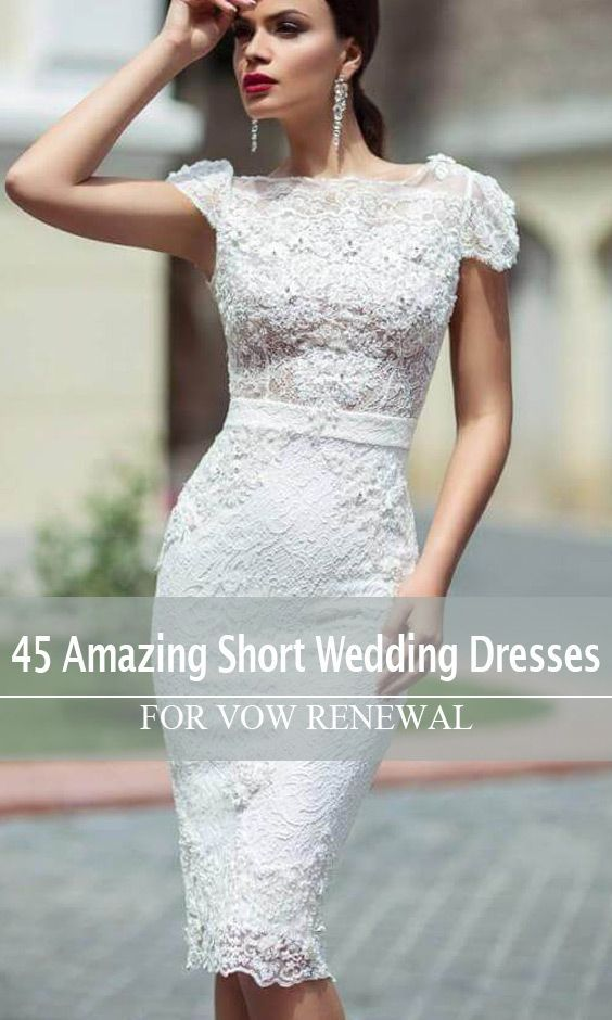 Here We Ve Compiled Some Of The Best Short Wedding Dresses For Your Amazing Vow Renewal These Gowns Are Tasteful Fresh And Ideal