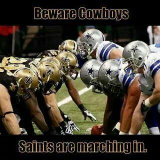 Saints Vs Cowboys....Beware Cowboys....Saints Are Marching In....Geaux Saints!!!