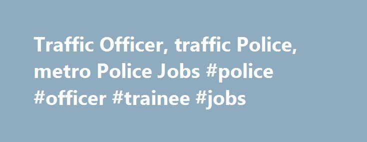 Traffic Officer, traffic Police, metro Police Jobs #police #officer #trainee #jobs http://south-dakota.remmont.com/traffic-officer-traffic-police-metro-police-jobs-police-officer-trainee-jobs/  # Traffic Officer,traffic Police,metro Police Jobs Looking for a job? Create your CV Here in 5 minutes! Circular 22 of 2017 National Departments:Gauteng South Africa HUMAN RESOURCE OFFICER REF NO. Applications can be forwarded to the Recruitment Officer (Room 122), HR. Warning of a system failure…