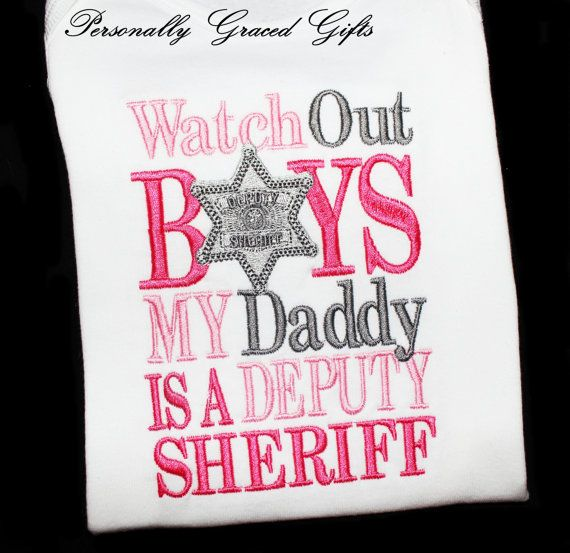 Watch Out Boys my Daddy is a Deputy Sheriff by PersonallyGraced, $28.00