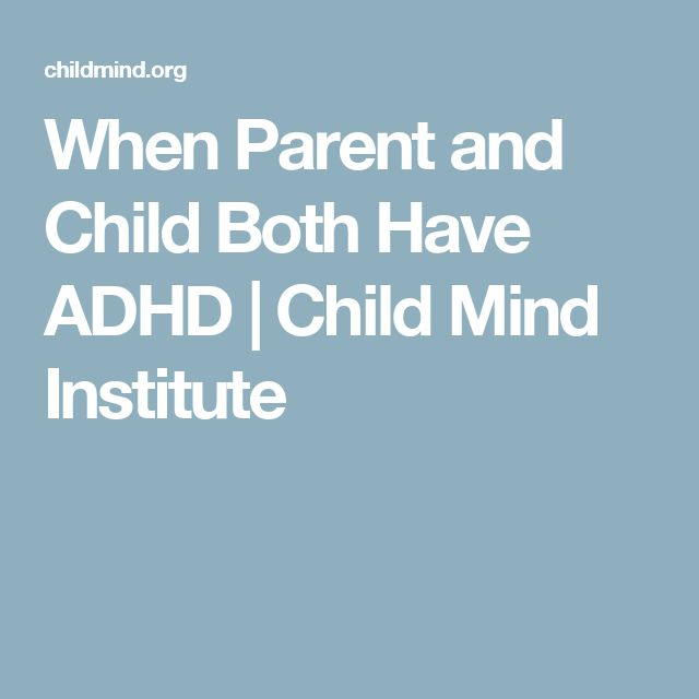 When Parent and Child Both Have ADHD | Child Mind Institute