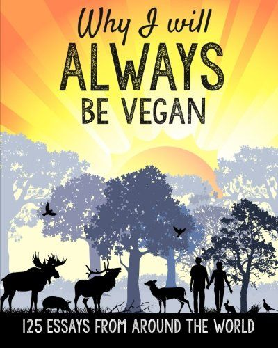 Why I will ALWAYS be vegan: 125 essays from around the wo... https://www.amazon.com/dp/1512067806/ref=cm_sw_r_pi_dp_x_kyX5ybSBC3EJX
