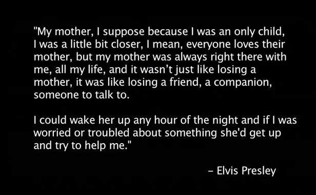 Elvis quote about his mom. Describes my mom dead on <3