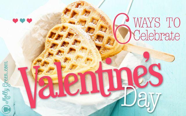 Six Ways to Celebrate Valentine's Day: A Family Valentine's Day