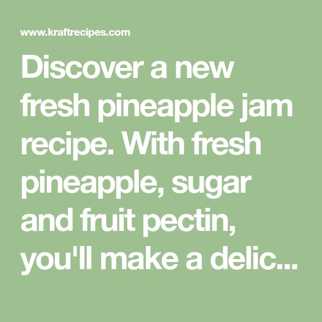 Discover a new fresh pineapple jam recipe. With fresh pineapple, sugar and fruit pectin, you'll make a delicious batch of SURE.JELL Fresh Pineapple Jam!