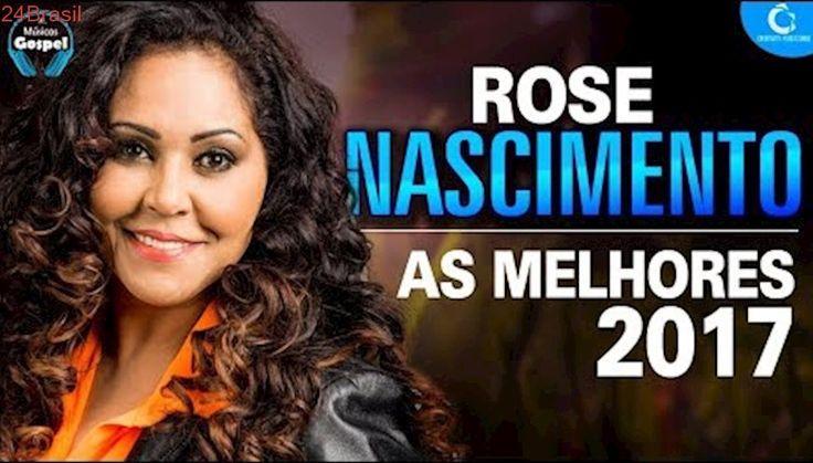 Rose Nascimento - AS MELHORES, músicas gospel mais tocadas em 2017 [MUSICAS GOSPEL]