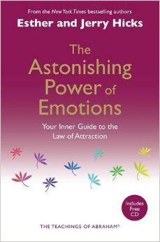 Astonishing Power of Emotions: Your Inner Guide to the Law of Attraction: Let Your Feelings Be Your Guide