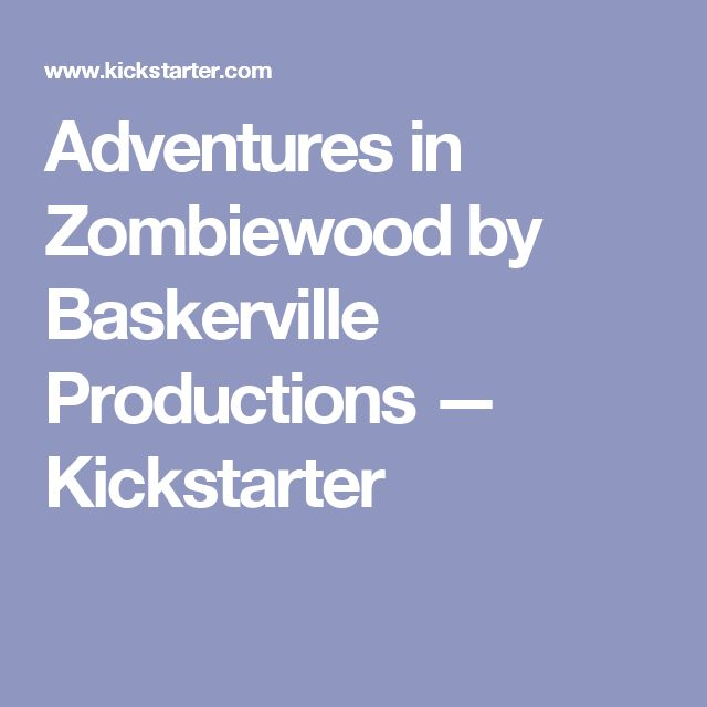 Adventures in Zombiewood by Baskerville Productions —  Kickstarter