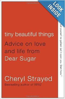 Tiny Beautiful Things: Advice on Love and Life from Dear Sugar: Cheryl Strayed