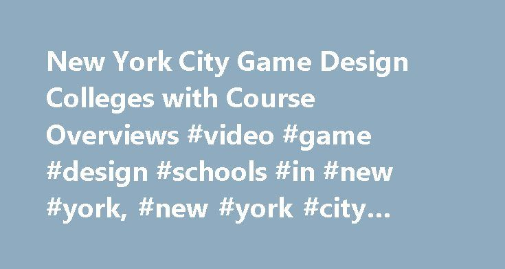 New York City Game Design Colleges with Course Overviews #video #game #design #schools #in #new #york, #new #york #city #game #design #colleges http://louisiana.nef2.com/new-york-city-game-design-colleges-with-course-overviews-video-game-design-schools-in-new-york-new-york-city-game-design-colleges/  # New York City Game Design Colleges with Course Overviews Research game design colleges in New York City, which currently has several schools offering programs. Read an overview of degree…