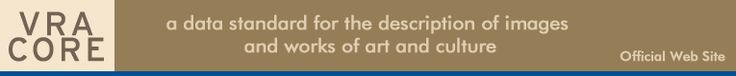 VRA CORE - a data standard for the description of images and works of art and culture: Official Web Site