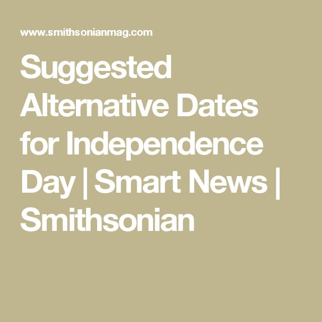 Suggested Alternative Dates for Independence Day       |     Smart News | Smithsonian