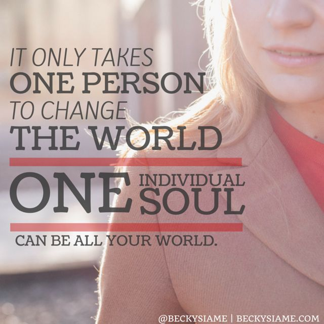 BECKYSIAME.COM | It only takes one person to change the world. One individual, one soul can be all your world.