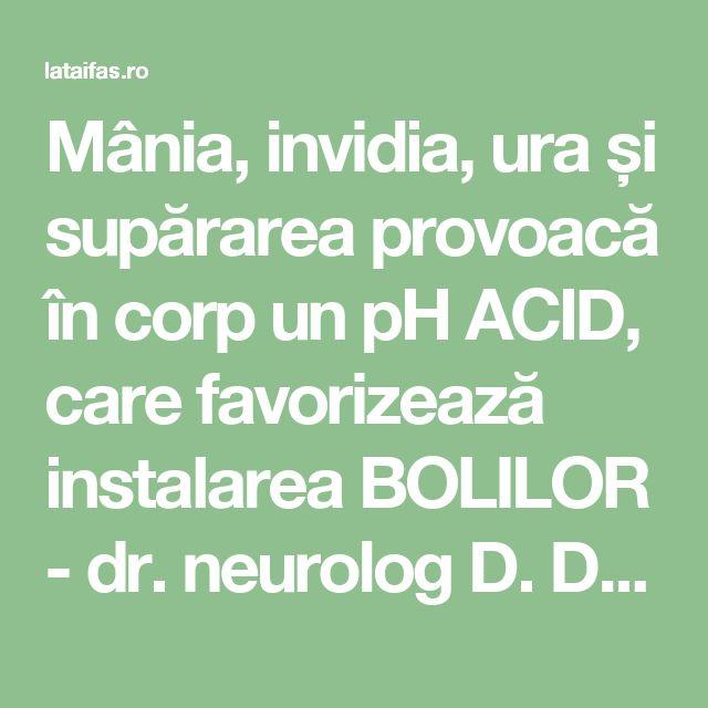 Mânia, invidia, ura și supărarea provoacă în corp un pH ACID, care favorizează instalarea BOLILOR - dr. neurolog D. Dulcan | La Taifas