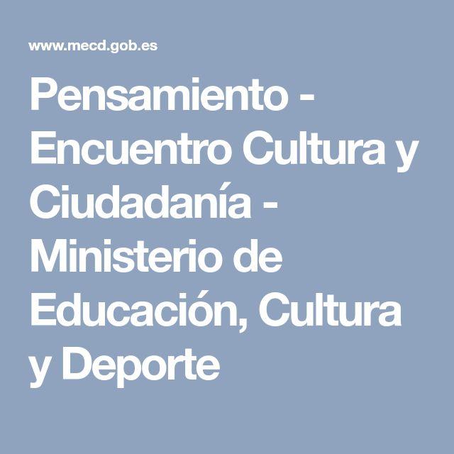 Pensamiento - Encuentro Cultura y Ciudadanía - Ministerio de Educación, Cultura y Deporte