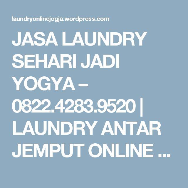 JASA LAUNDRY SEHARI JADI YOGYA – 0822.4283.9520 | LAUNDRY ANTAR JEMPUT ONLINE YOGYAKARTA – 0822.4283.9520