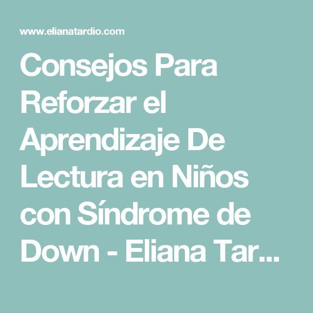 Consejos Para Reforzar el Aprendizaje De Lectura en Niños con Síndrome de Down - Eliana Tardio | Vivir con Pasión, Compasión y Estilo | Eliana Tardio | Vivir con Pasión, Compasión y Estilo