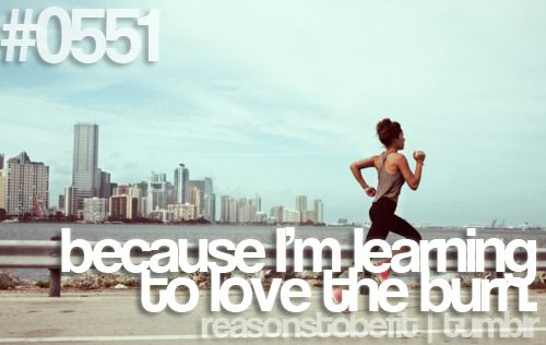 LEARNING to love the burn.: It Hurt, Feeling, The Challenges, Truths, So True, Get Fit, Reasons, Weights Loss, Runners High