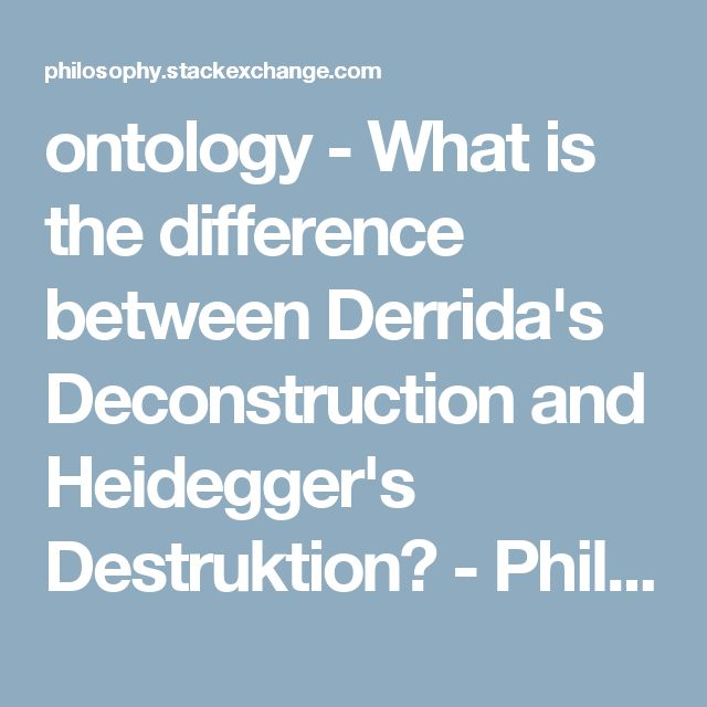 ontology - What is the difference between Derrida's Deconstruction and Heidegger's Destruktion? - Philosophy Stack Exchange