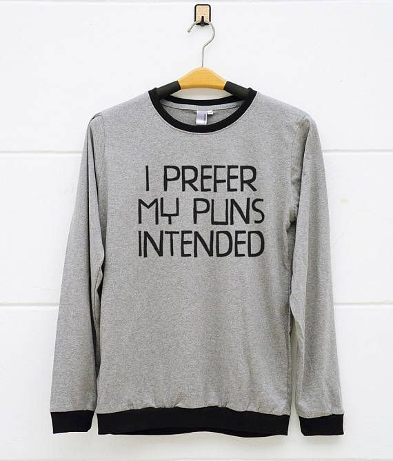 I Prefer My Puns Intended Shirts. Cool Shirts Slogan Tee Tees  T-shirts  gift present  women t shirt  teen tshirts  gifts for friends gift for women  men gifts  girls streetwear  girls hipster  humor quote  women gifts  gifts for her  shirt for teen gift for friends Adolescentes Pics Halloween Kissing Drawing Young Wet Character Inspiration Brunette Dresses Blonde Summer Booties Hot