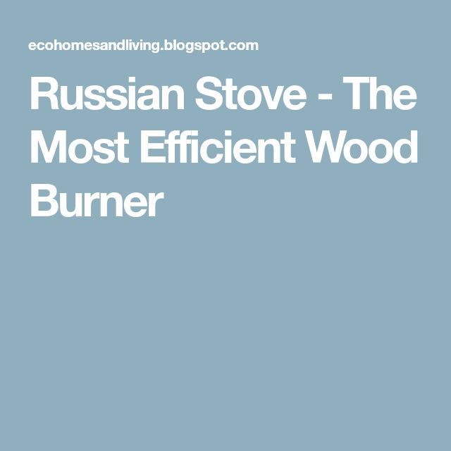 Russian Stove - The Most Efficient Wood Burner