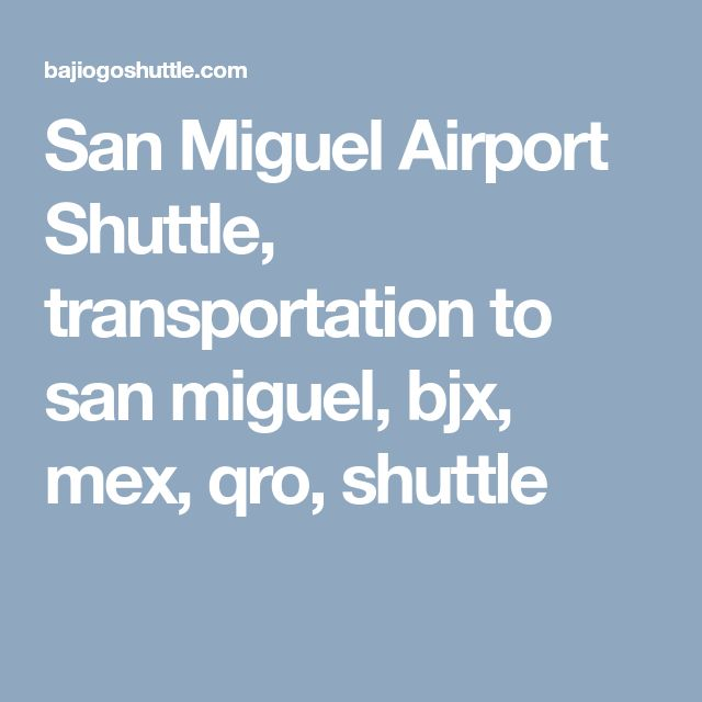San Miguel Airport Shuttle, transportation to san miguel, bjx, mex, qro, shuttle