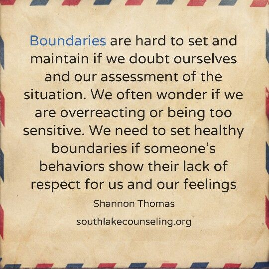 Boundaries are hard to set and maintain if we doubt ourselves and our assessment of the situation. We often wonder if we are overreacting or being too sensitive. We need to set healthy boundaries if someone's behaviors show their lack of respect for us and our feelings #boundaries