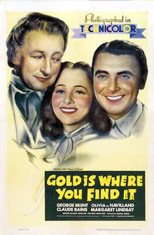 Gold Is Where You Find It    1938 Theatrical release poster //  Directed byMichael Curtiz  Produced bySamuel Bischoff  Jack L. Warner  Hal B. Wallis  Written byWarren Duff  Robert Buckner  William Wister Haines (uncredited)  Michael Jacoby (uncredited)  StarringGeorge Brent  Olivia de Havilland  Music byMax Steiner  Release date(s)  February 12, 1938