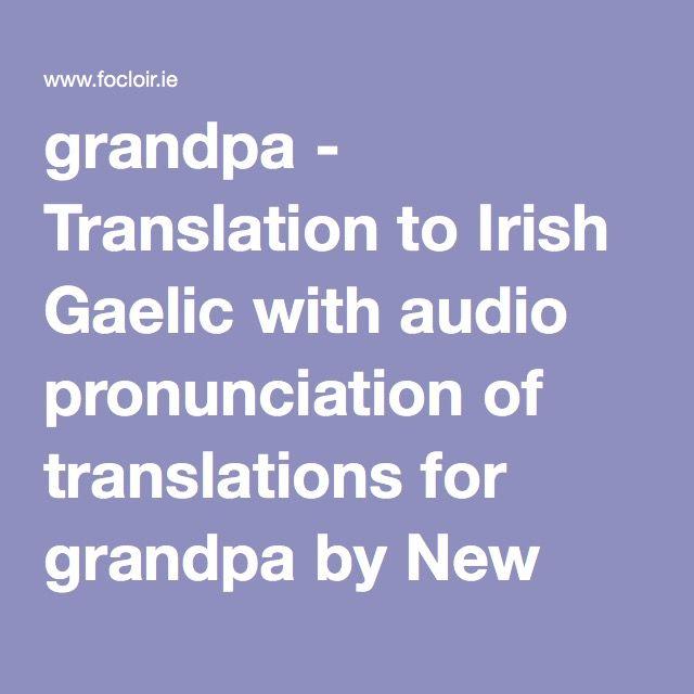 grandpa - Translation to Irish Gaelic with audio pronunciation of translations for grandpa by New English-Irish Dictionary