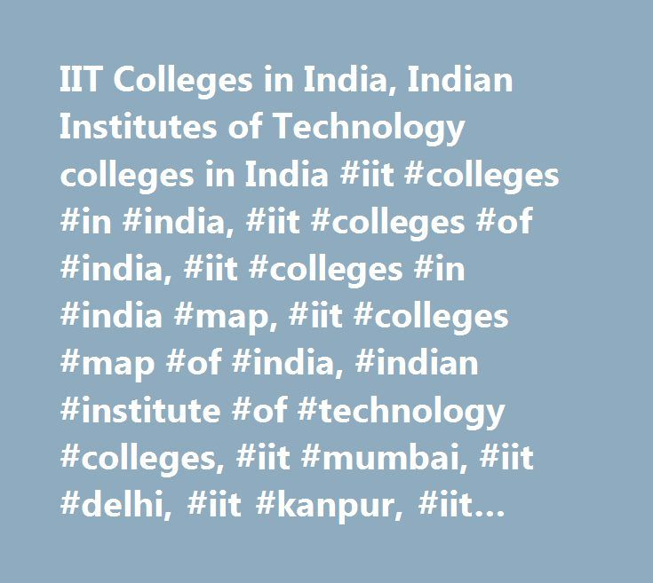 IIT Colleges in India, Indian Institutes of Technology colleges in India #iit #colleges #in #india, #iit #colleges #of #india, #iit #colleges #in #india #map, #iit #colleges #map #of #india, #indian #institute #of #technology #colleges, #iit #mumbai, #iit #delhi, #iit #kanpur, #iit #bangalore, #iit #kharagpur, #iit #madras, #iit #colleges #india, #iit…