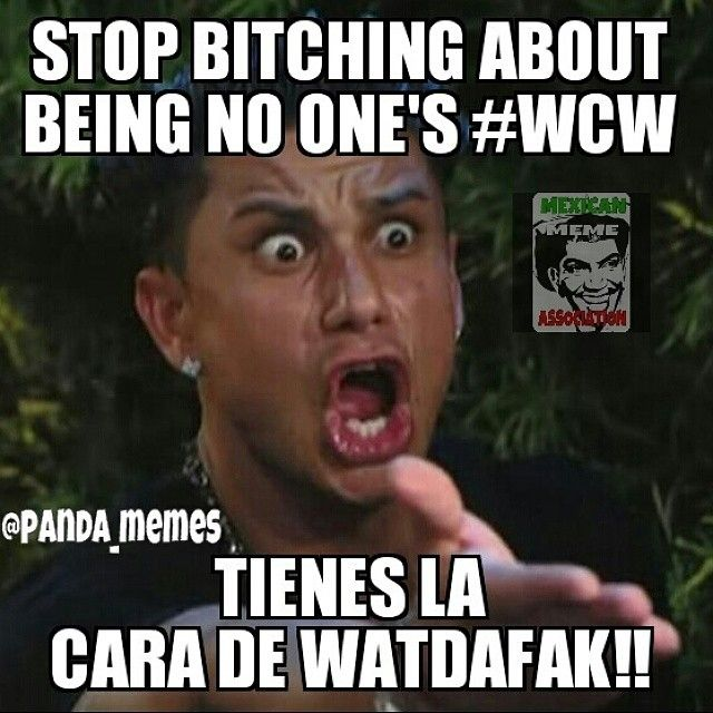 """I'm tired of seeing that """"no one's wcw? your loss"""" meme by nochill_latinos"""