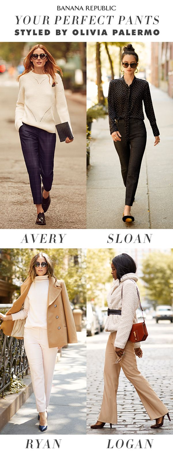 Introducing 4 amazing new pant fits. All universally flattering and ready to take on fall in a new crop of shades and fabrics. Styled by our style ambassador, Olivia Palermo herself. Find your perfect pair and you're more than halfway dressed.