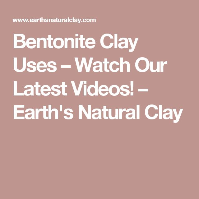 Bentonite Clay Uses – Watch Our Latest Videos! – Earth's Natural Clay