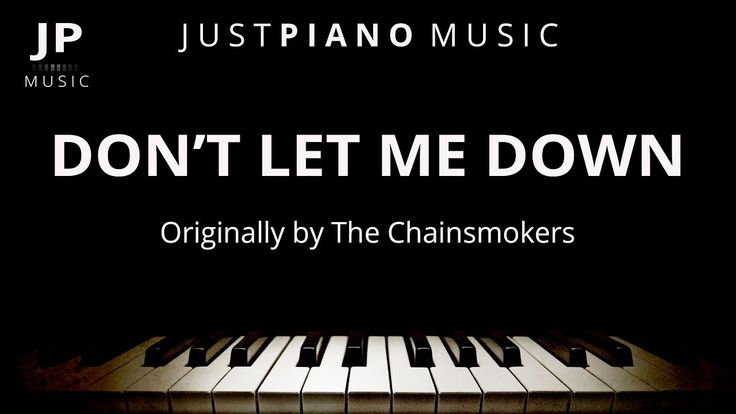Don't Let Me Down (Piano Accompaniment) The Chainsmokers