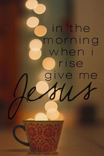 In the morning when I rise give me Jesus. Just Jesus. He's all I need. #JeniferJernigan #DiveDeeper #InScribedStudies