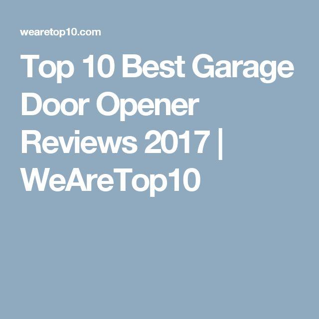 Top 10 Best Garage Door Opener Reviews 2017   WeAreTop10. 17 Best ideas about Best Garage Door Opener on Pinterest   Best