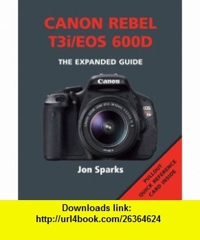 Canon Rebel T3i / EOS 600D (The Expanded Guide) (9781907708190) David Taylor , ISBN-10: 1907708197  , ISBN-13: 978-1907708190 ,  , tutorials , pdf , ebook , torrent , downloads , rapidshare , filesonic , hotfile , megaupload , fileserve