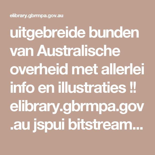 uitgebreide bunden van Australische overheid met allerlei info en illustraties !! elibrary.gbrmpa.gov.au jspui bitstream 11017 429 1 Great-Barrier-Reef-outlook-report-2009-in-brief.pdf