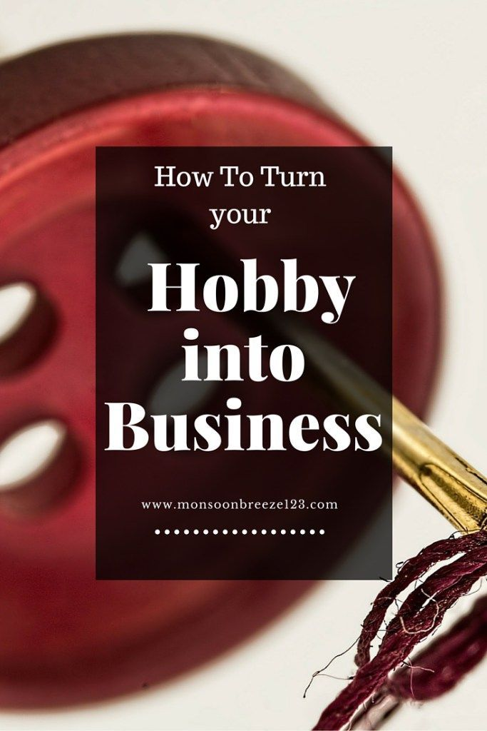 How to Turn Your Hobby into Business   Home Based Business Guide