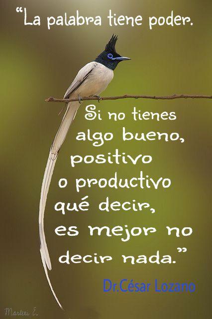 """""""La palabra tiene poder. Si no tienes algo bueno, positivo o productivo qué decir, es mejor no decir nada"""" Dr. César Lozano."""