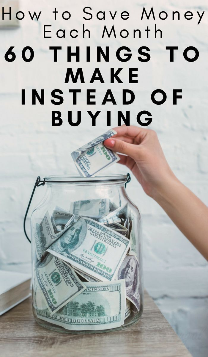 How To Save Money Each Month 60 Things To Make Instead Of Buying Money Saving Tips Saving Money Save Money Fast