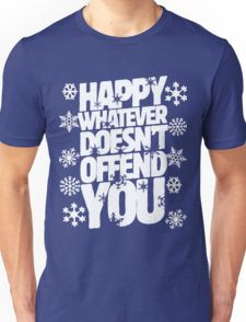 Happy whatever doesn't offend you funny holiday offensive humor Unisex T-Shirt
