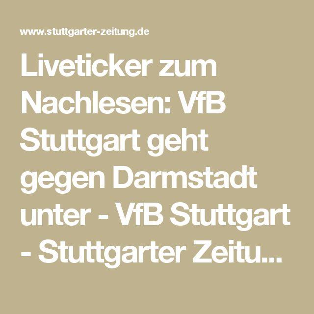 Liveticker zum Nachlesen: VfB Stuttgart geht gegen Darmstadt unter - VfB Stuttgart - Stuttgarter Zeitung