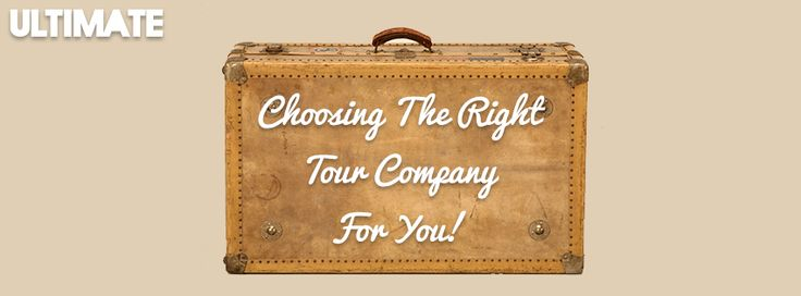What to look out for when choosing a tour company!