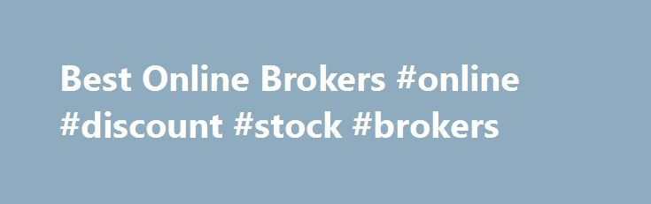 Best Online Brokers #online #discount #stock #brokers http://netherlands.nef2.com/best-online-brokers-online-discount-stock-brokers/  # 7 Best Online Brokers for Investors Investors can pocket a few hundred bucks just by opening an account with an online