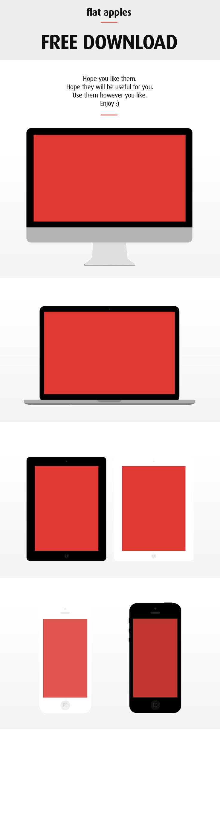 I needed something flat to present a design project in it, but I couldn't find anything. So I made a quick pack with iMac, iPad, mac bookPro and iPhone ( both black ), packed them and here they are :). Hope that you could use them somewhere, feel free to do whatever you want with them. --------------------- CHECK OUT the full resolution attached --------------------- --------------------- Tnx for publishing it, Codrops :) - http://tympanus.net/codrops/collective/collective-60/