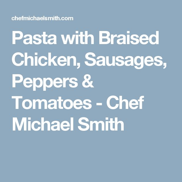 Pasta with Braised Chicken, Sausages, Peppers & Tomatoes - Chef Michael Smith