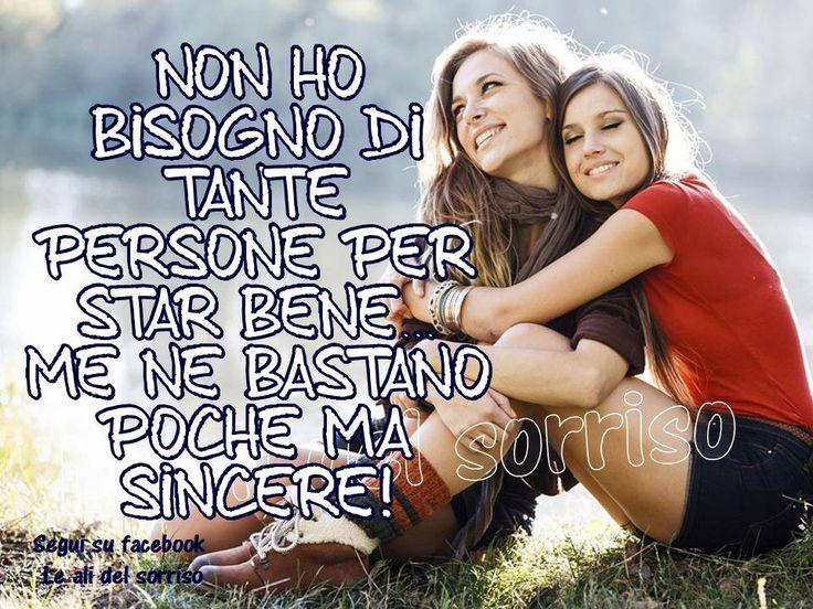 Non ho bisogno di tante persone per stare bene, me ne bastano poche ma sincere! #amicizia