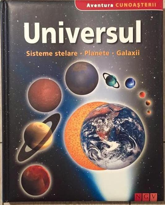 Universul - Colectia Aventura cunoasterii; Editura NGV; Varsta:5+; Cartea ofera copiilor si tinerilor interesati de misterele universului toate raspunsurile dorite. Planetele, micile obiecte ceresti, tipurile de stele, de ce avem anotimpuri, constelatii, descoperiri din astronomie - pe toate le gasim in acest minunat compendiu.