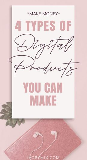 The Type's of Digital Products You Can Make To Make Money From Your Blog – Kinggs Writer- Online Earning